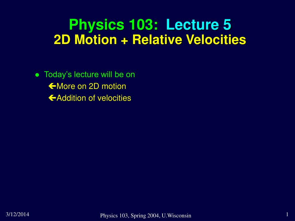 physics 103 lecture 5 2d motion relative velocities l.