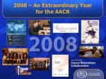 2008 an extraordinary year for the aacr