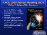 aacr 100 th annual meeting 2009 michael a caligiuri m d chairperson