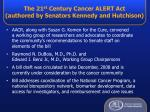 the 21 st century cancer alert act authored by senators kennedy and hutchison