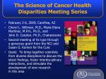 the science of cancer health disparities meeting series