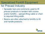 specialized forklift equipment for precast industry
