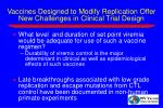 vaccines designed to modify replication offer new challenges in clinical trial design