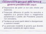 caratteristiche principali della forma di governo presidenziale segue