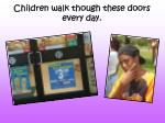children walk though these doors every day