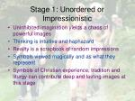 stage 1 unordered or impressionistic
