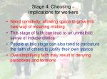 stage 4 choosing implications for workers