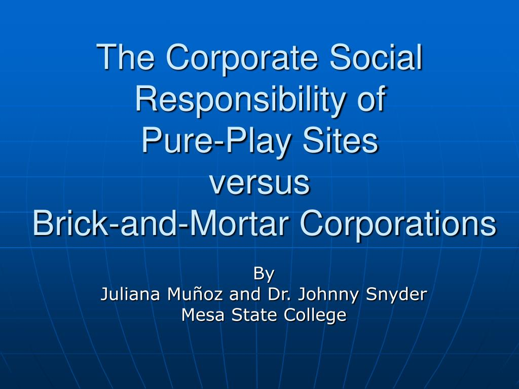 the corporate social responsibility of pure play sites versus brick and mortar corporations l.