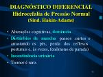 diagn stico diferencial hidrocefalia de press o normal sind hakin adams