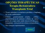op es terap uticas terapia restauradora transplante fetal