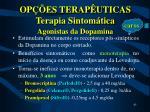 op es terap uticas terapia sintom tica agonistas da dopamina