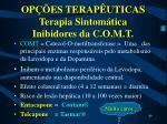 op es terap uticas terapia sintom tica inibidores da c o m t