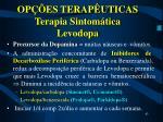 op es terap uticas terapia sintom tica levodopa43