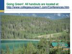 going green all handouts are located at http www collegesuccess1 com conferences htm
