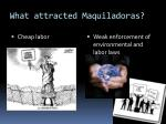 what attracted maquiladoras