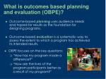 what is outcomes based planning and evaluation obpe5