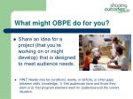 what might obpe do for you