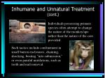 inhumane and unnatural treatment cont
