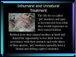 inhumane and unnatural treatment