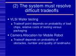 2 the system must resolve difficult tradeoffs