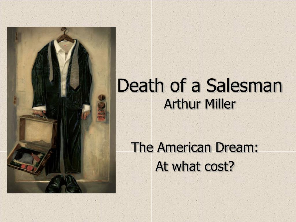 the american dream death of salesman Get an answer for 'how does arthur miller interpret the american dream in his death of a salesman' and find homework help for other death of a salesman questions at enotes.