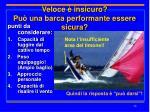 veloce insicuro pu una barca performante essere sicura