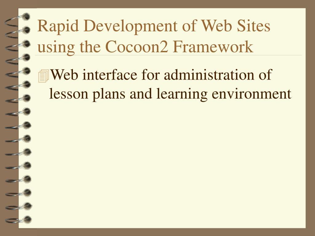 Rapid Development of Web Sites using the Cocoon2 Framework