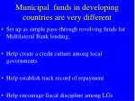 municipal funds in developing countries are very different