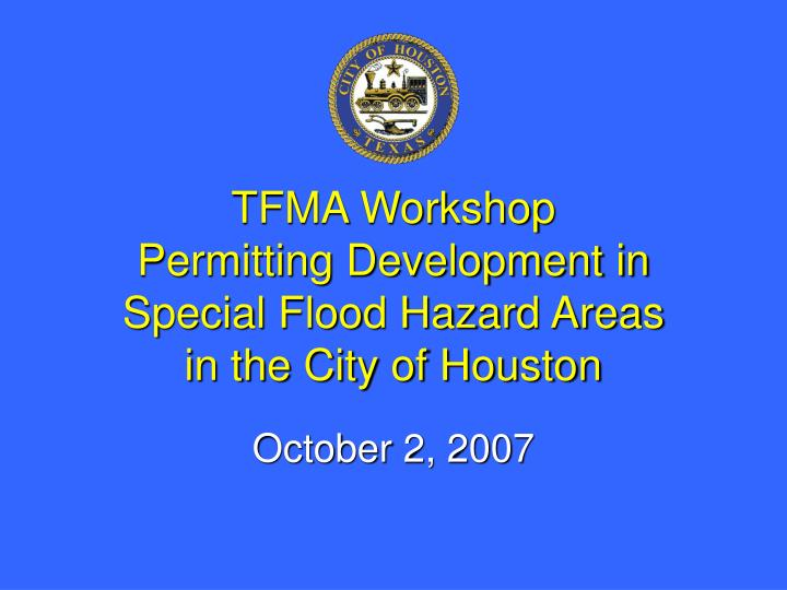 Tfma workshop permitting development in special flood hazard areas in the city of houston