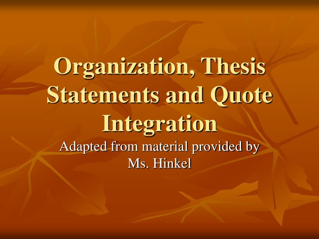 organization thesis statements and quote integration l.