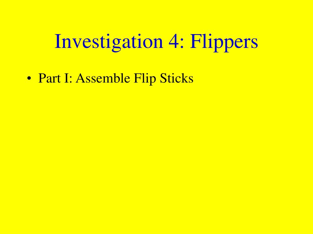 Investigation 4: Flippers