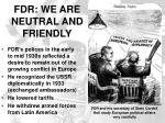 fdr we are neutral and friendly