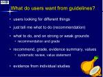 what do users want from guidelines