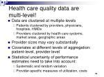 health care quality data are multi level