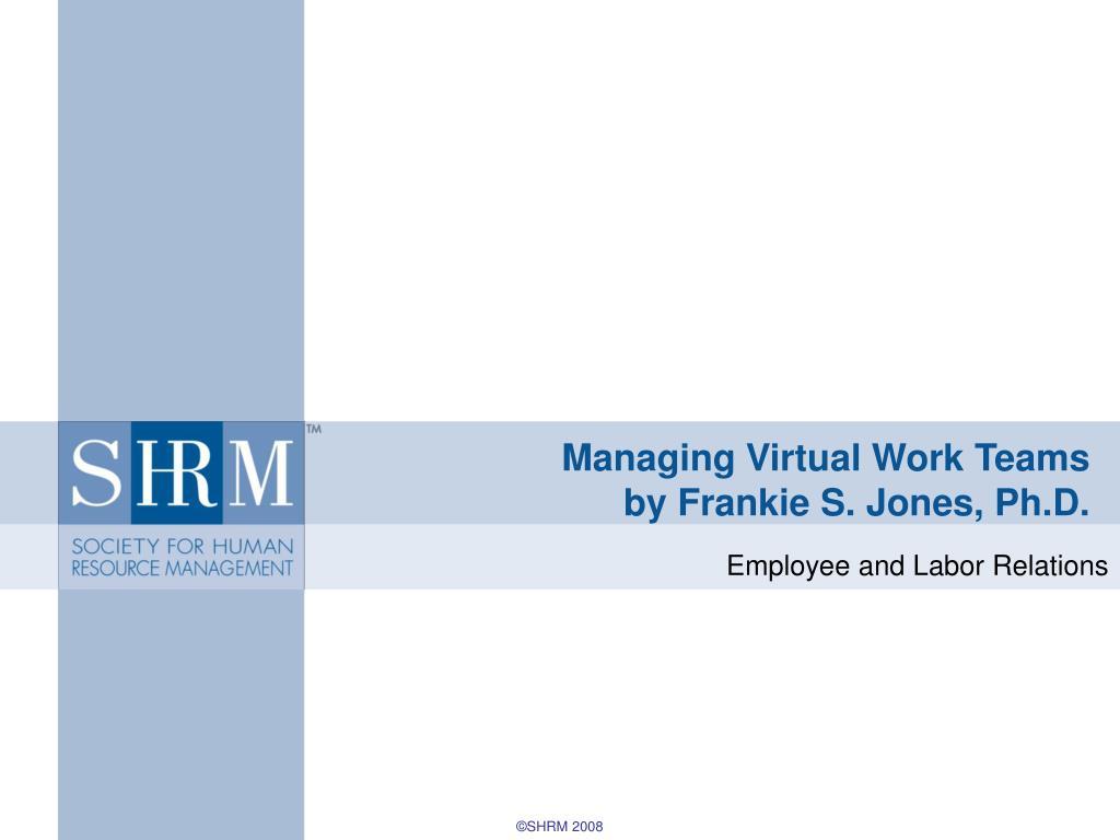 managing virtual work teams by frankie s jones ph d l.