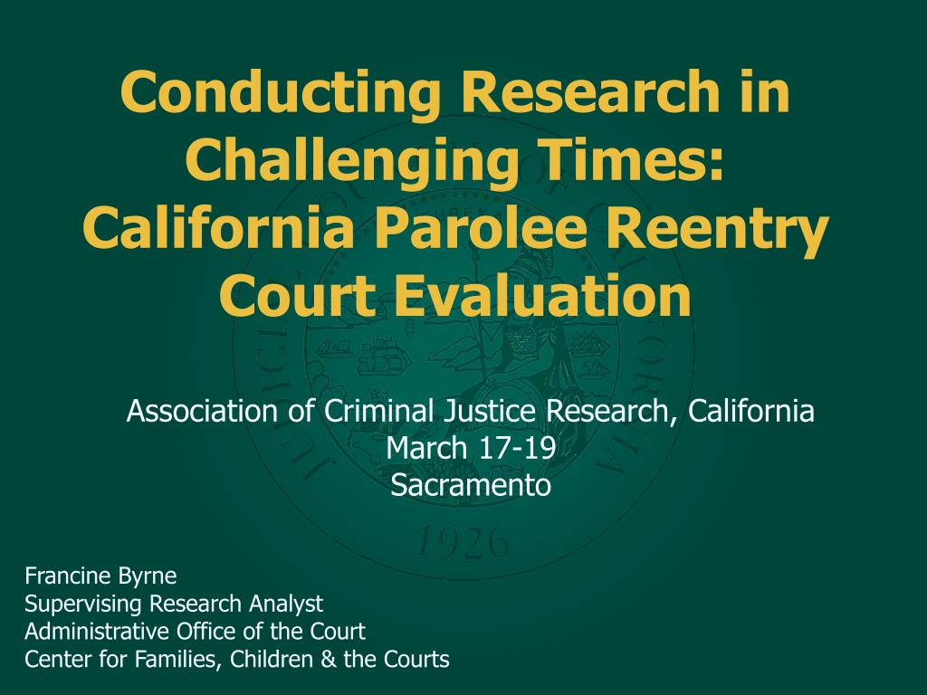 conducting research in challenging times california parolee reentry court evaluation l.