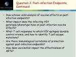 question 2 post infection endpoints continued