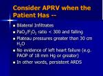 consider aprv when the patient has