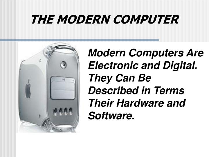 Modern Computers Are Electronic and Digital.  They Can Be Described in Terms Their Hardware and Soft...