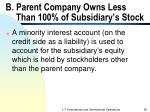 b parent company owns less than 100 of subsidiary s stock