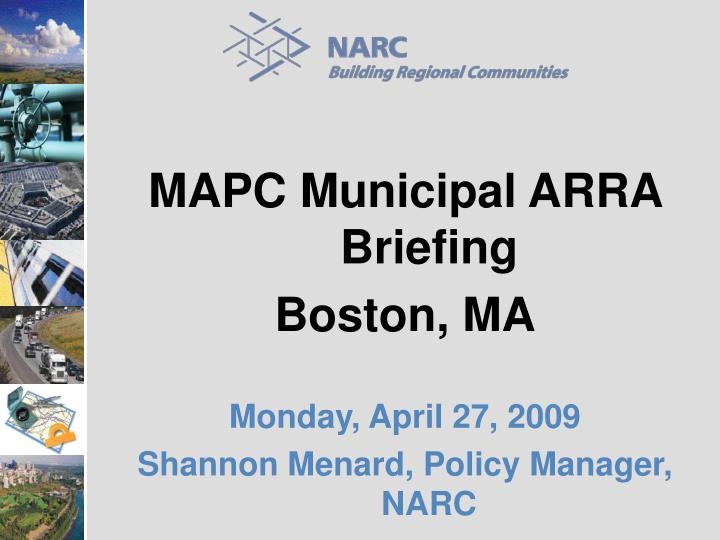 Mapc municipal arra briefing boston ma monday april 27 2009 shannon menard policy manager narc
