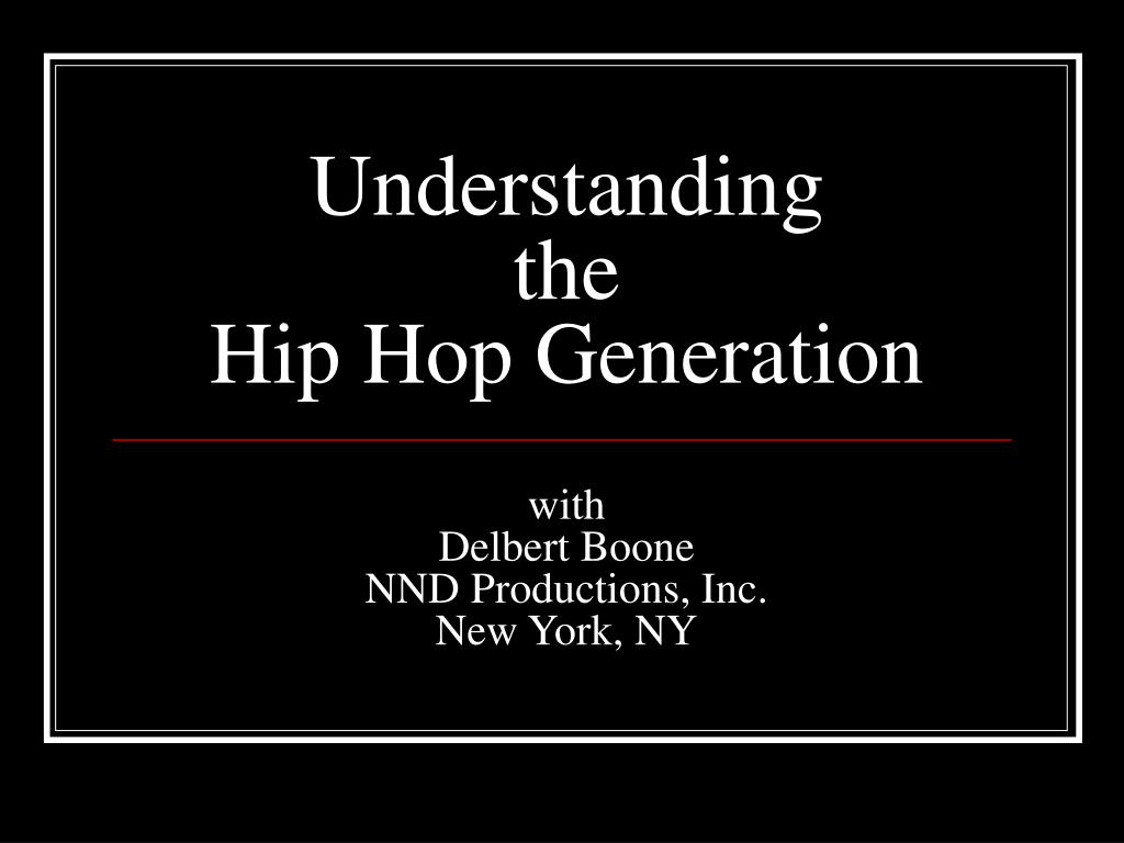 understanding the hip hop generation with delbert boone nnd productions inc new york ny l.