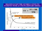digoxin is not the 1st drug given to patients with acute pulmonary edema