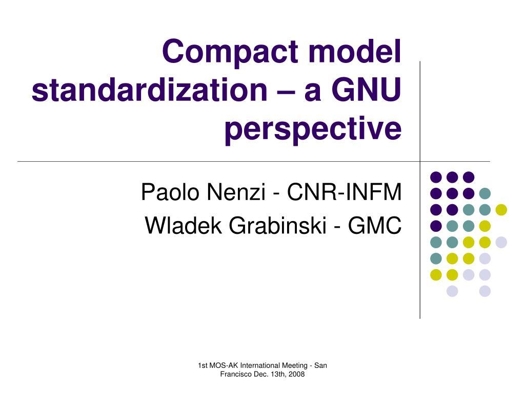 compact model standardization a gnu perspective l.