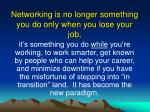 networking is no longer something you do only when you lose your job