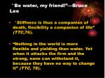 be water my friend bruce lee