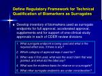 define regulatory framework for technical qualification of biomarkers as surrogates
