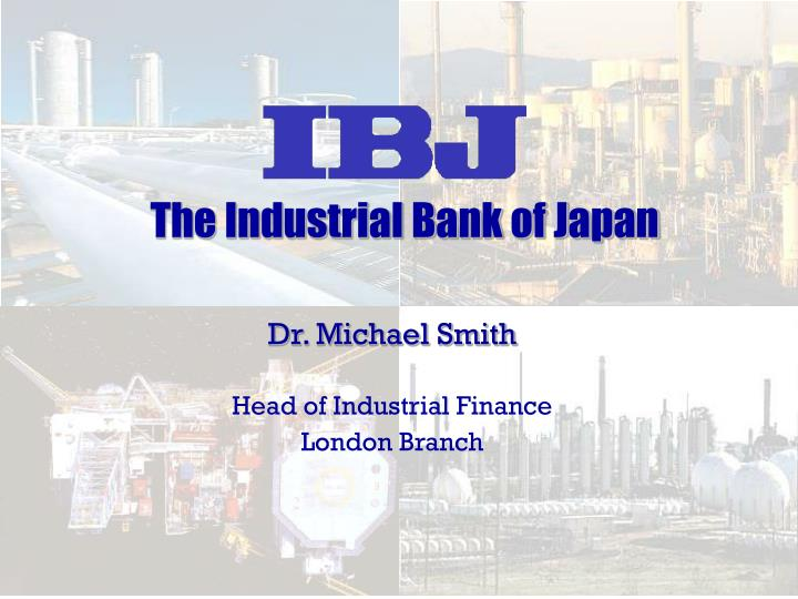 Dr michael smith head of industrial finance london branch