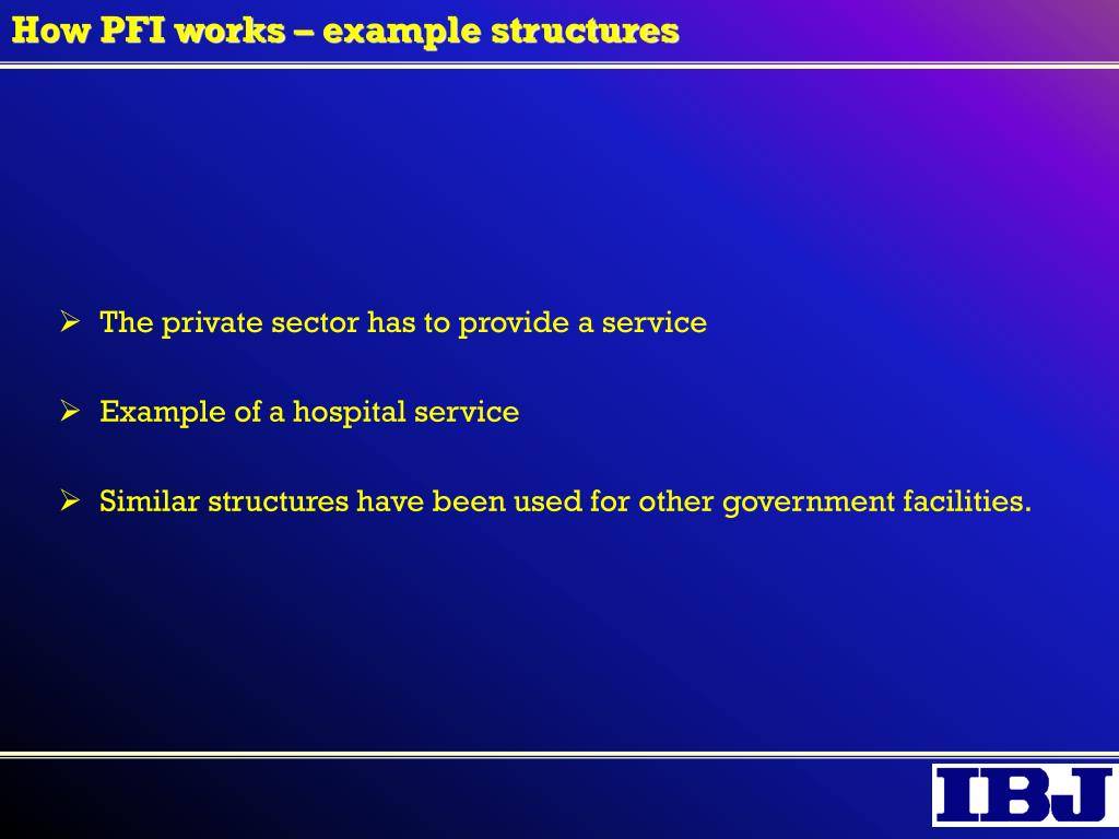 How PFI works – example structures