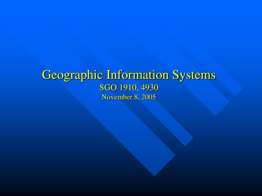 geographic information systems sgo 1910 4930 november 8 2005 l.